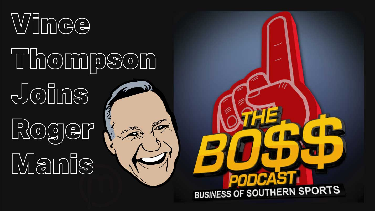 Vince Thompson Joins Roger Manis on the Boss Podcast – Business of Southern Sports